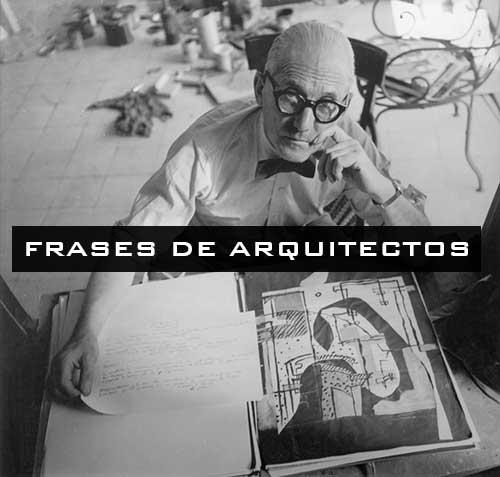 Frases De Arquitectos Célebres Y Famosas En La Historia